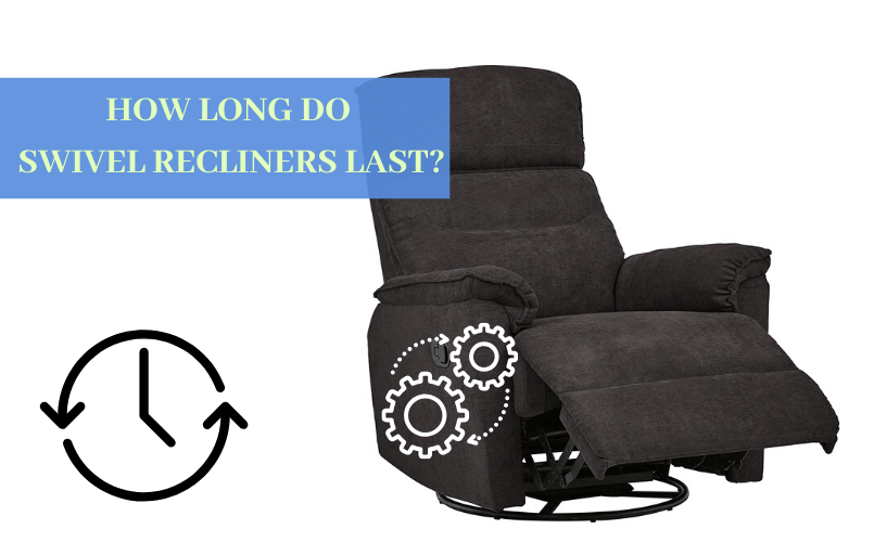 How Long Do Swivel Recliners Last